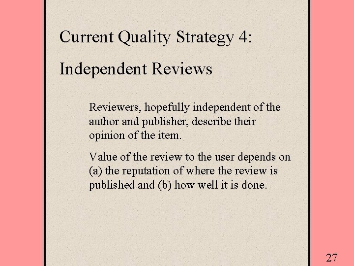 Current Quality Strategy 4: Independent Reviews Reviewers, hopefully independent of the author and publisher,