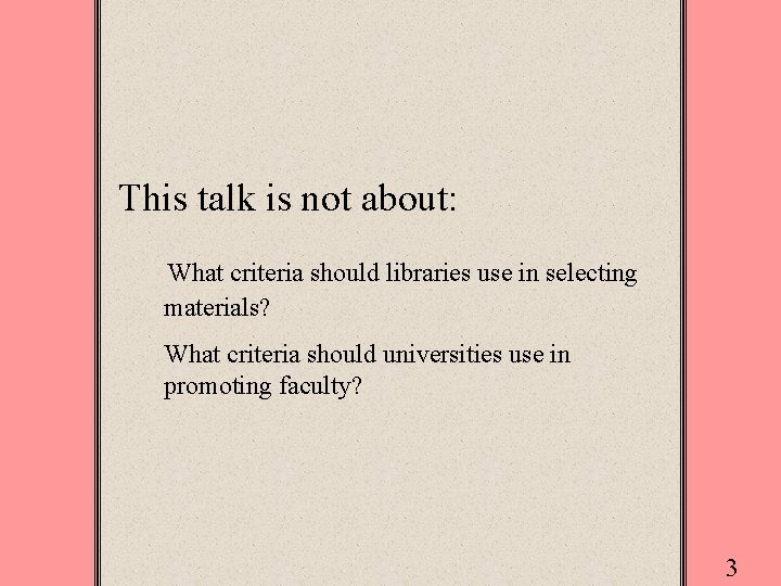 This talk is not about: What criteria should libraries use in selecting materials? What