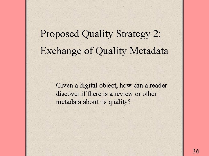 Proposed Quality Strategy 2: Exchange of Quality Metadata Given a digital object, how can