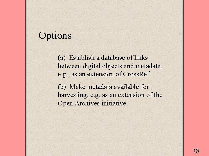 Options (a) Establish a database of links between digital objects and metadata, e. g.