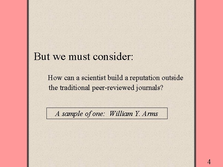 But we must consider: How can a scientist build a reputation outside the traditional