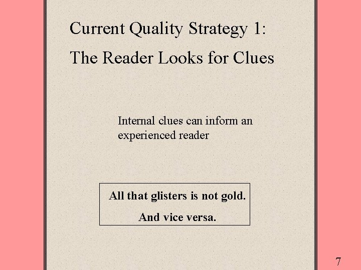 Current Quality Strategy 1: The Reader Looks for Clues Internal clues can inform an