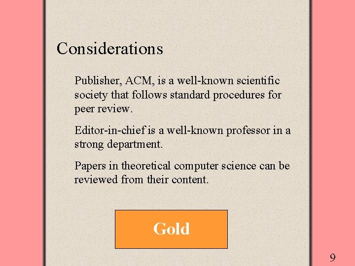 Considerations Publisher, ACM, is a well-known scientific society that follows standard procedures for peer