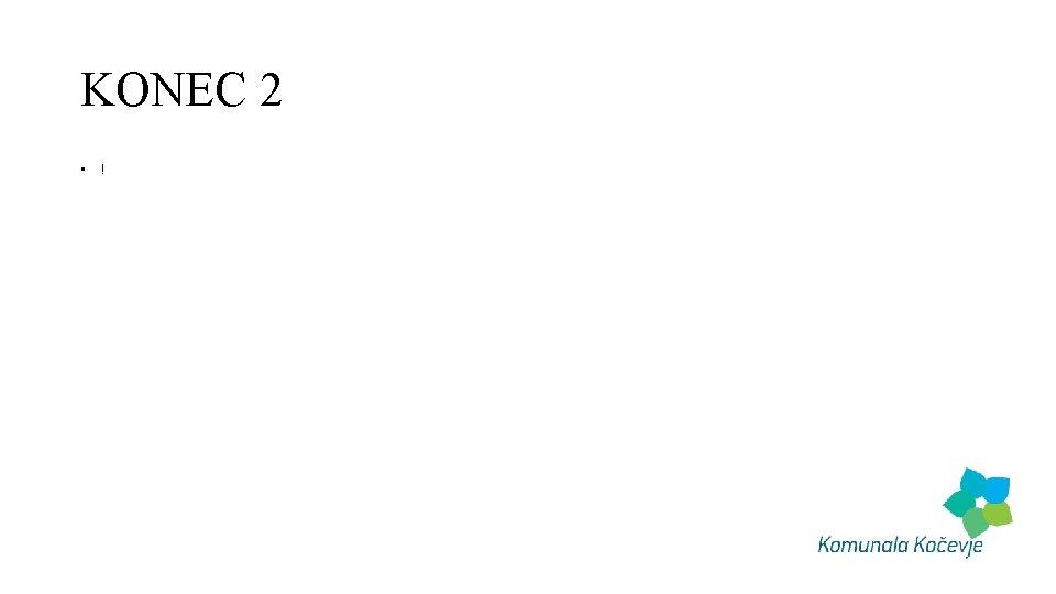KONEC 2 • !