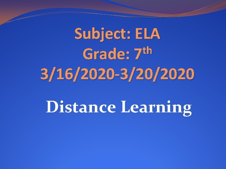 Subject: ELA th Grade: 7 3/16/2020 -3/20/2020 Distance Learning