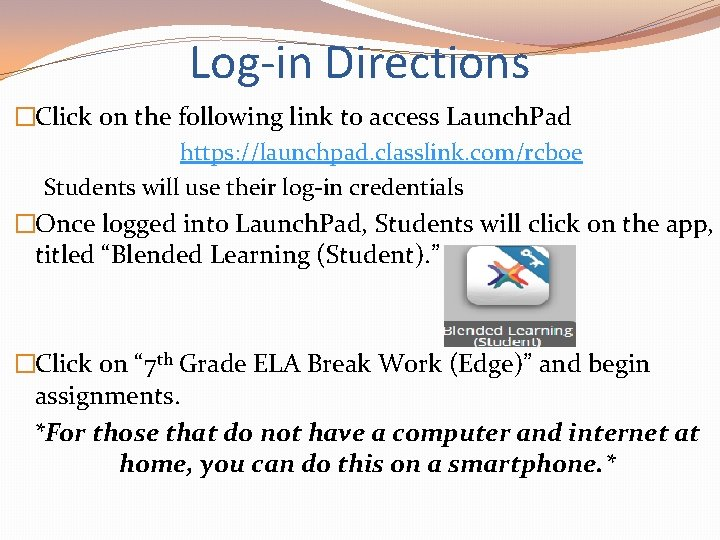 Log-in Directions �Click on the following link to access Launch. Pad https: //launchpad. classlink.