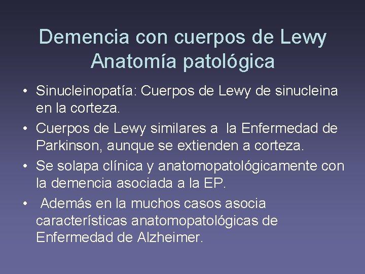 Demencia con cuerpos de Lewy Anatomía patológica • Sinucleinopatía: Cuerpos de Lewy de sinucleina