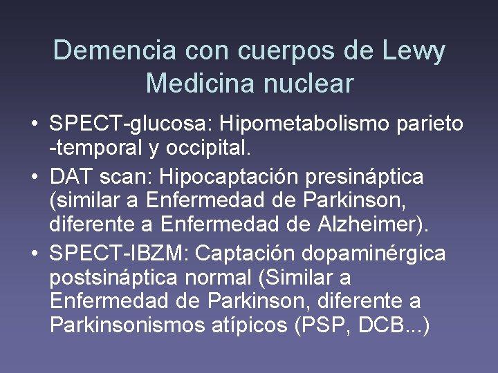 Demencia con cuerpos de Lewy Medicina nuclear • SPECT-glucosa: Hipometabolismo parieto -temporal y occipital.