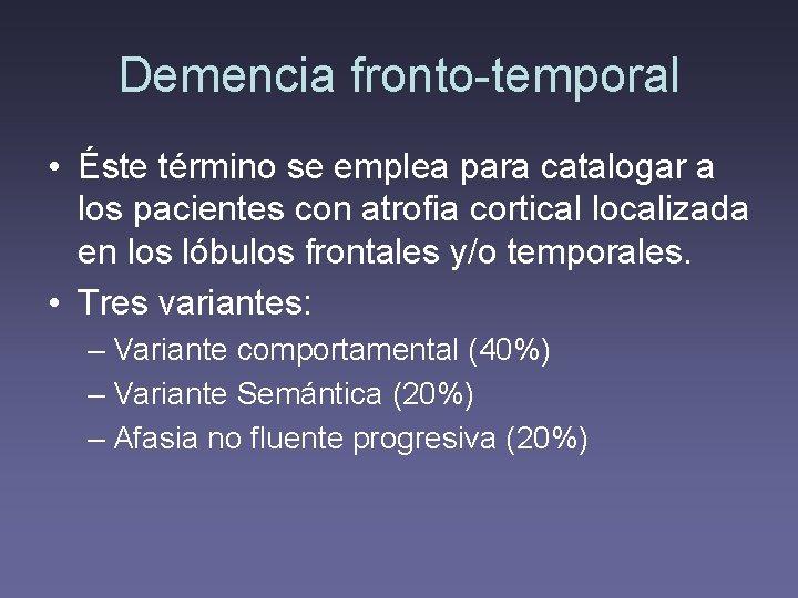 Demencia fronto-temporal • Éste término se emplea para catalogar a los pacientes con atrofia