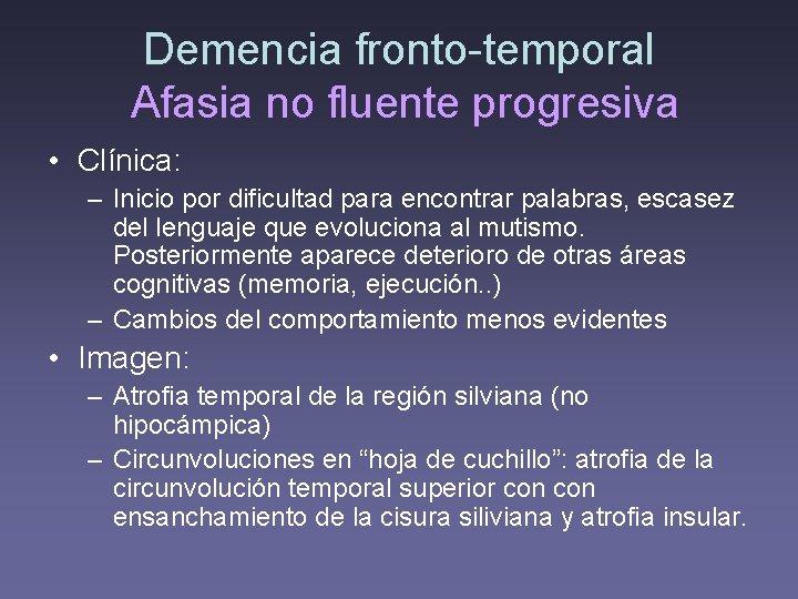 Demencia fronto-temporal Afasia no fluente progresiva • Clínica: – Inicio por dificultad para encontrar