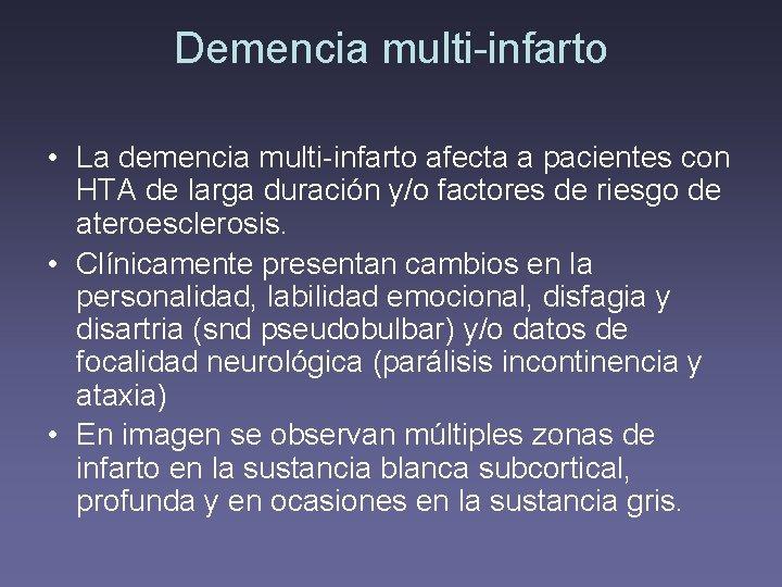 Demencia multi-infarto • La demencia multi-infarto afecta a pacientes con HTA de larga duración