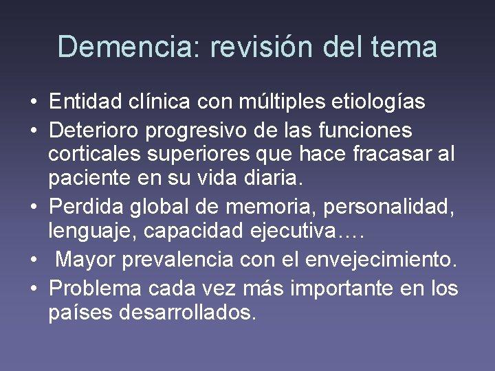 Demencia: revisión del tema • Entidad clínica con múltiples etiologías • Deterioro progresivo de