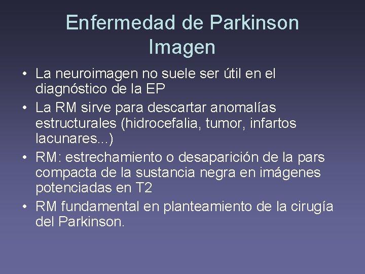 Enfermedad de Parkinson Imagen • La neuroimagen no suele ser útil en el diagnóstico