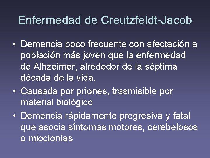 Enfermedad de Creutzfeldt-Jacob • Demencia poco frecuente con afectación a población más joven que