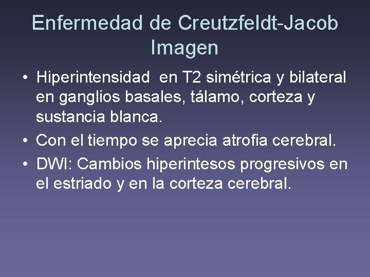 Enfermedad de Creutzfeldt-Jacob Imagen • Hiperintensidad en T 2 simétrica y bilateral en ganglios