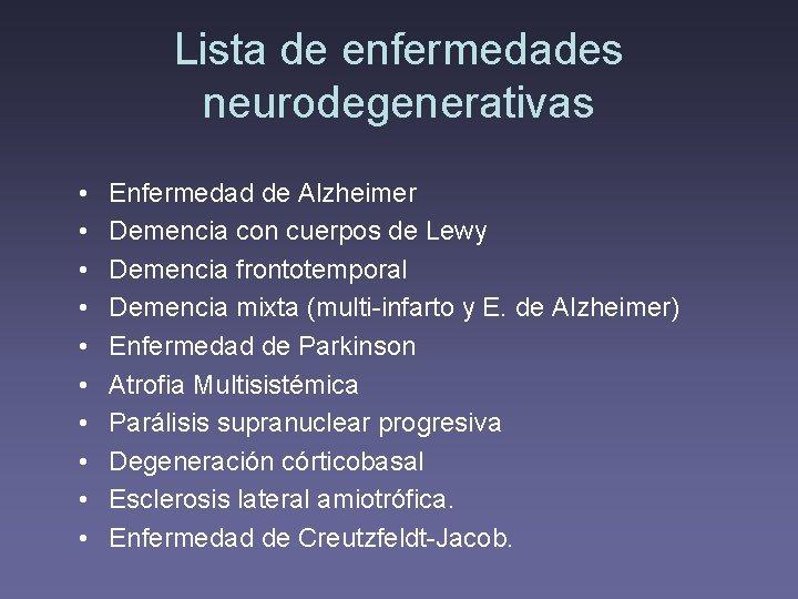 Lista de enfermedades neurodegenerativas • • • Enfermedad de Alzheimer Demencia con cuerpos de