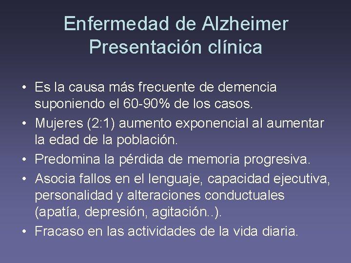 Enfermedad de Alzheimer Presentación clínica • Es la causa más frecuente de demencia suponiendo