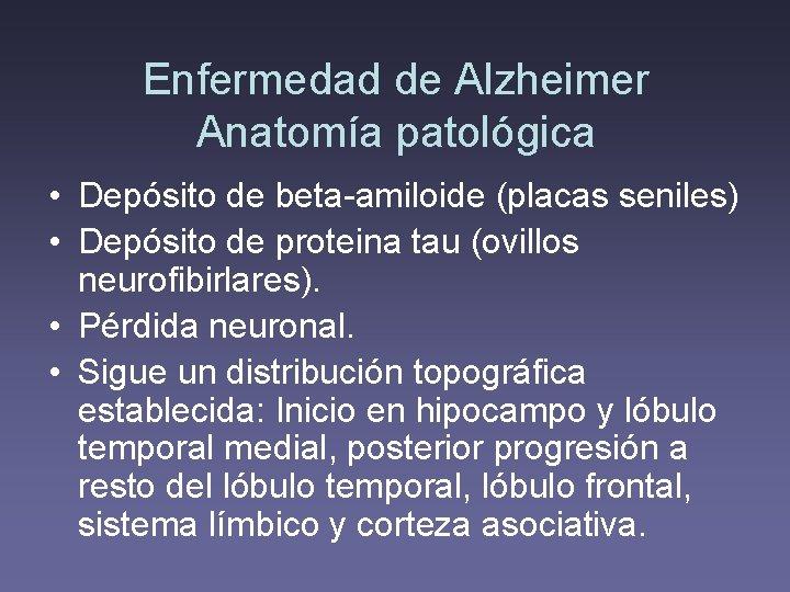 Enfermedad de Alzheimer Anatomía patológica • Depósito de beta-amiloide (placas seniles) • Depósito de