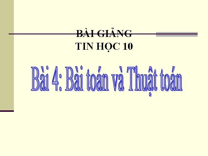 BÀI GIẢNG TIN HỌC 10