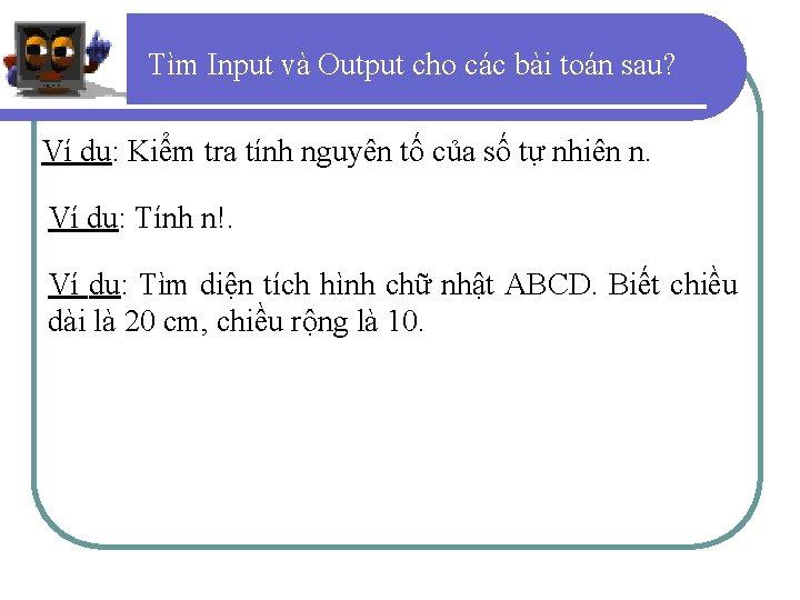Tìm Input và Output cho các bài toán sau? Ví dụ: Kiểm tra tính
