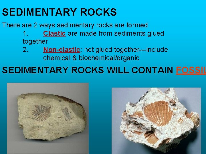 SEDIMENTARY ROCKS There are 2 ways sedimentary rocks are formed 1. Clastic are made