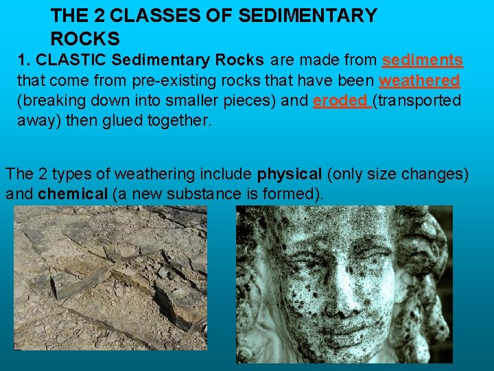 THE 2 CLASSES OF SEDIMENTARY ROCKS 1. CLASTIC Sedimentary Rocks are made from sediments
