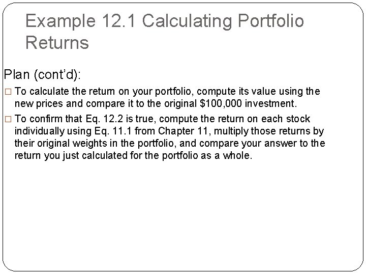 Example 12. 1 Calculating Portfolio Returns Plan (cont'd): � To calculate the return on