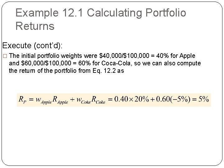 Example 12. 1 Calculating Portfolio Returns Execute (cont'd): � The initial portfolio weights were