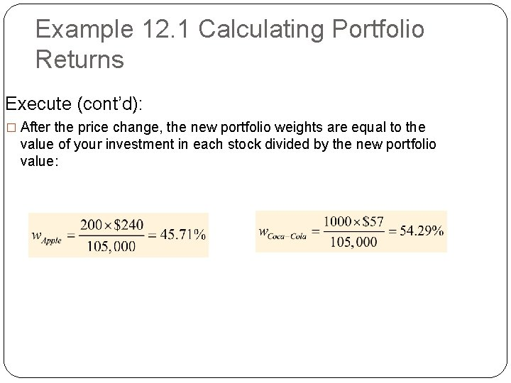Example 12. 1 Calculating Portfolio Returns Execute (cont'd): � After the price change, the