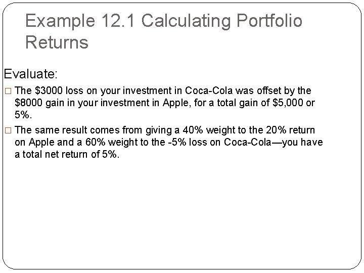 Example 12. 1 Calculating Portfolio Returns Evaluate: � The $3000 loss on your investment
