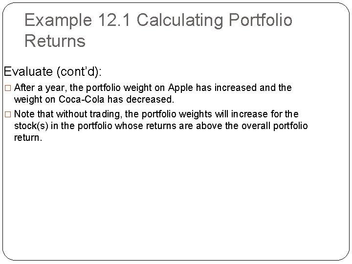 Example 12. 1 Calculating Portfolio Returns Evaluate (cont'd): � After a year, the portfolio
