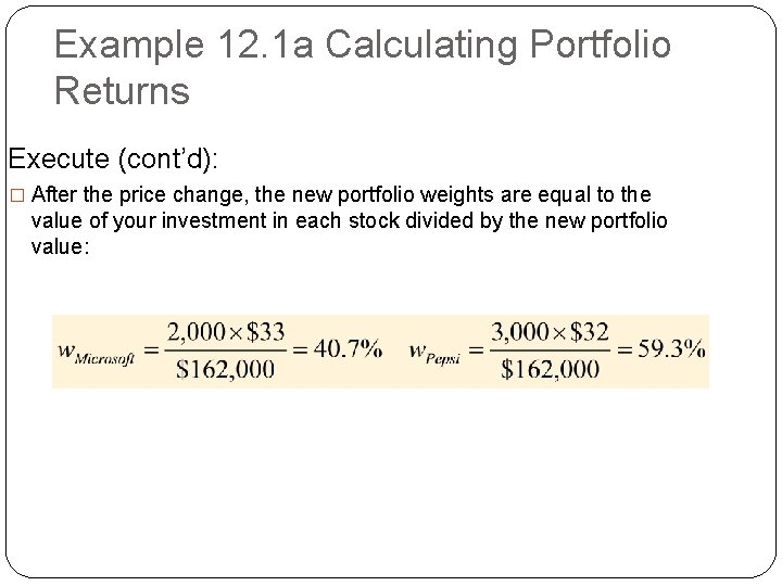 Example 12. 1 a Calculating Portfolio Returns Execute (cont'd): � After the price change,