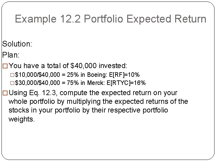 Example 12. 2 Portfolio Expected Return Solution: Plan: � You have a total of
