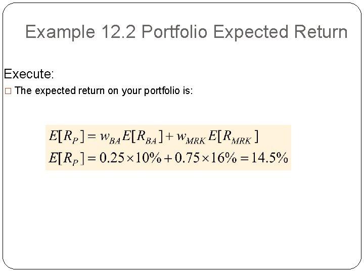 Example 12. 2 Portfolio Expected Return Execute: � The expected return on your portfolio