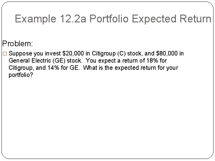 Example 12. 2 a Portfolio Expected Return Problem: � Suppose you invest $20, 000