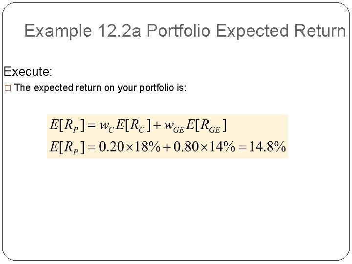 Example 12. 2 a Portfolio Expected Return Execute: � The expected return on your