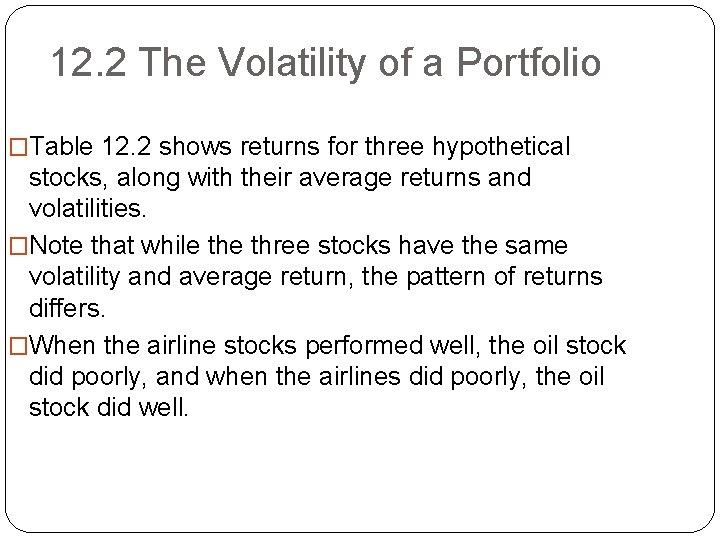 12. 2 The Volatility of a Portfolio �Table 12. 2 shows returns for three