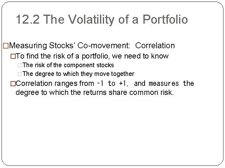 12. 2 The Volatility of a Portfolio �Measuring Stocks' Co-movement: Correlation �To find the