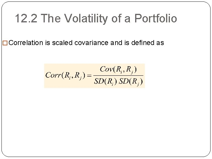 12. 2 The Volatility of a Portfolio � Correlation is scaled covariance and is