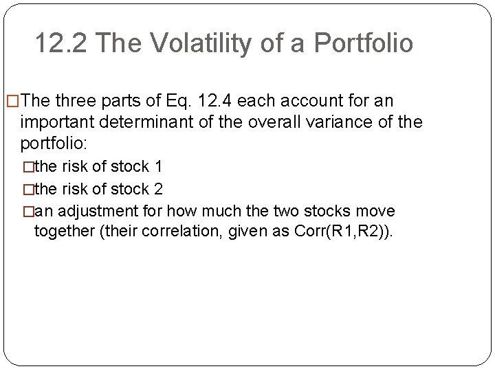 12. 2 The Volatility of a Portfolio �The three parts of Eq. 12. 4