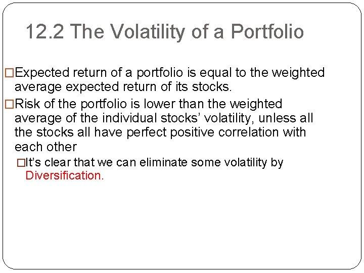 12. 2 The Volatility of a Portfolio �Expected return of a portfolio is equal