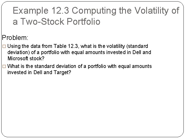 Example 12. 3 Computing the Volatility of a Two-Stock Portfolio Problem: � Using the