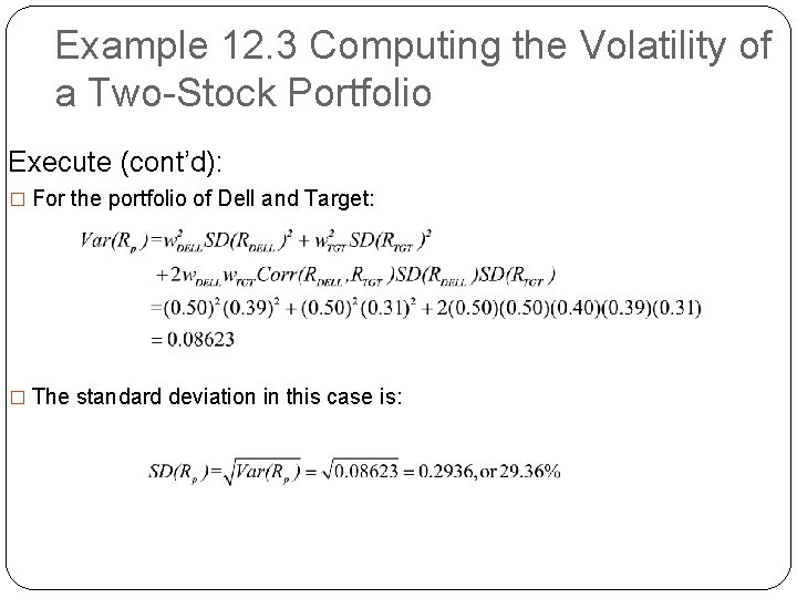 Example 12. 3 Computing the Volatility of a Two-Stock Portfolio Execute (cont'd): � For