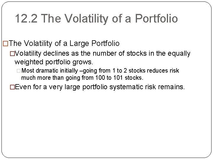 12. 2 The Volatility of a Portfolio �The Volatility of a Large Portfolio �Volatility