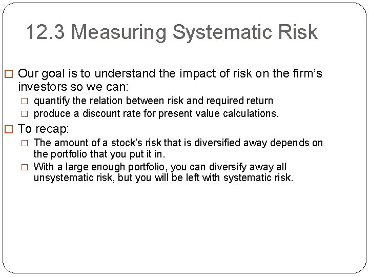 12. 3 Measuring Systematic Risk � Our goal is to understand the impact of
