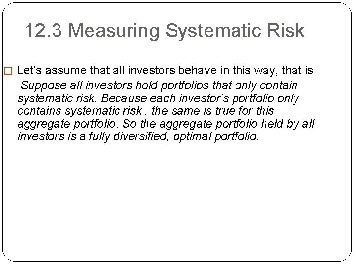 12. 3 Measuring Systematic Risk � Let's assume that all investors behave in this
