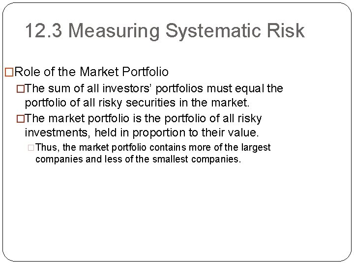 12. 3 Measuring Systematic Risk �Role of the Market Portfolio �The sum of all