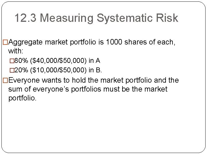 12. 3 Measuring Systematic Risk �Aggregate market portfolio is 1000 shares of each, with: