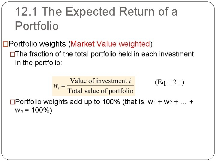12. 1 The Expected Return of a Portfolio �Portfolio weights (Market Value weighted) �The