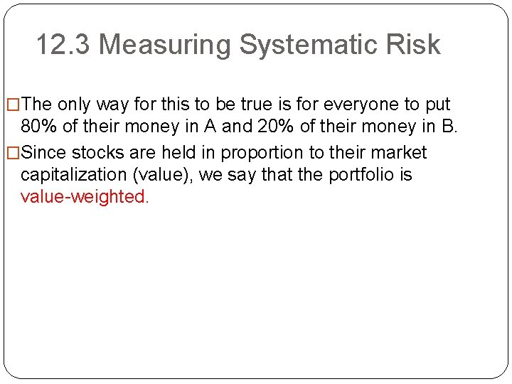 12. 3 Measuring Systematic Risk �The only way for this to be true is